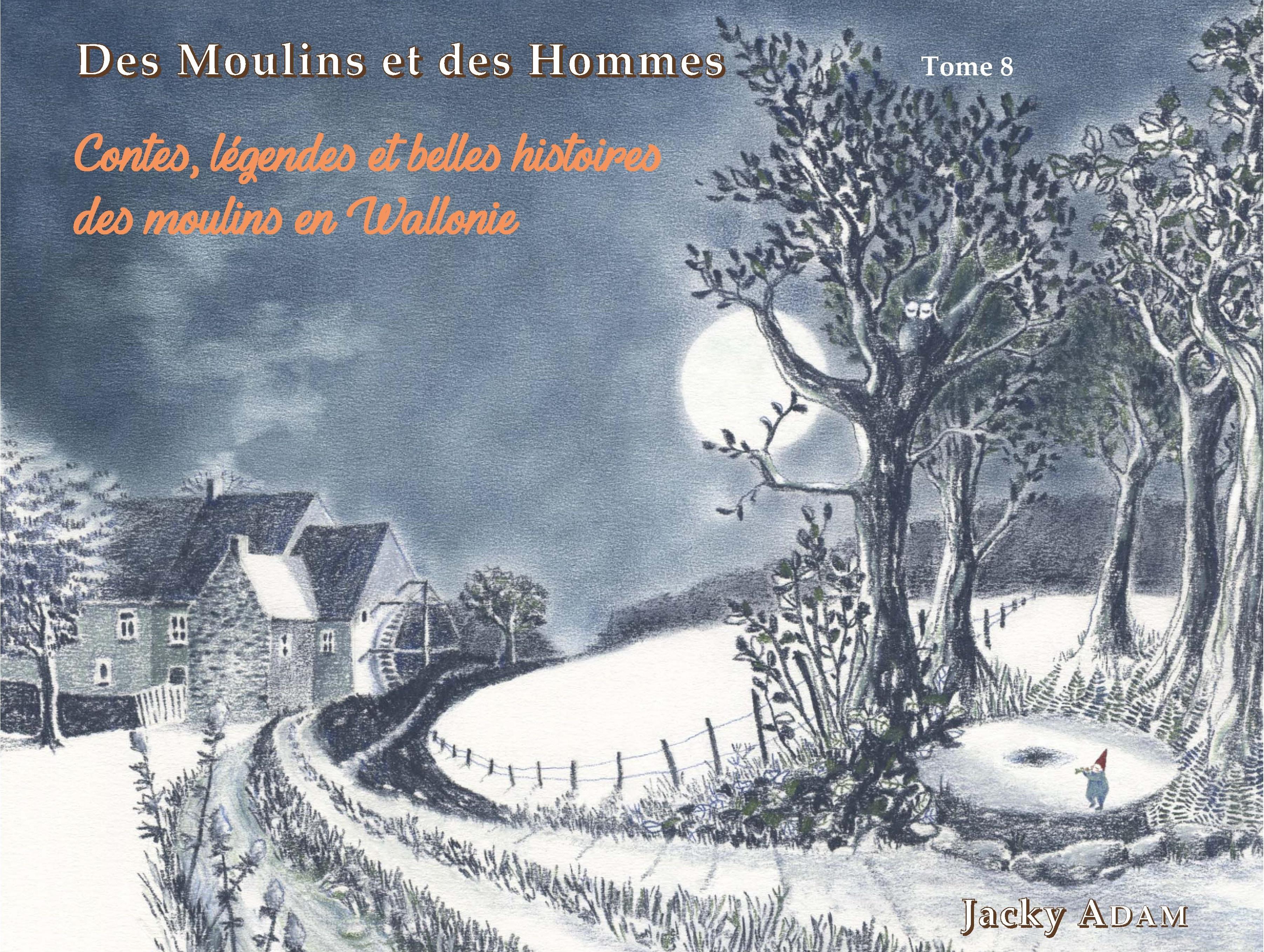 Tome 8 : Contes, légendes et belles histoires des moulins en Wallonie.