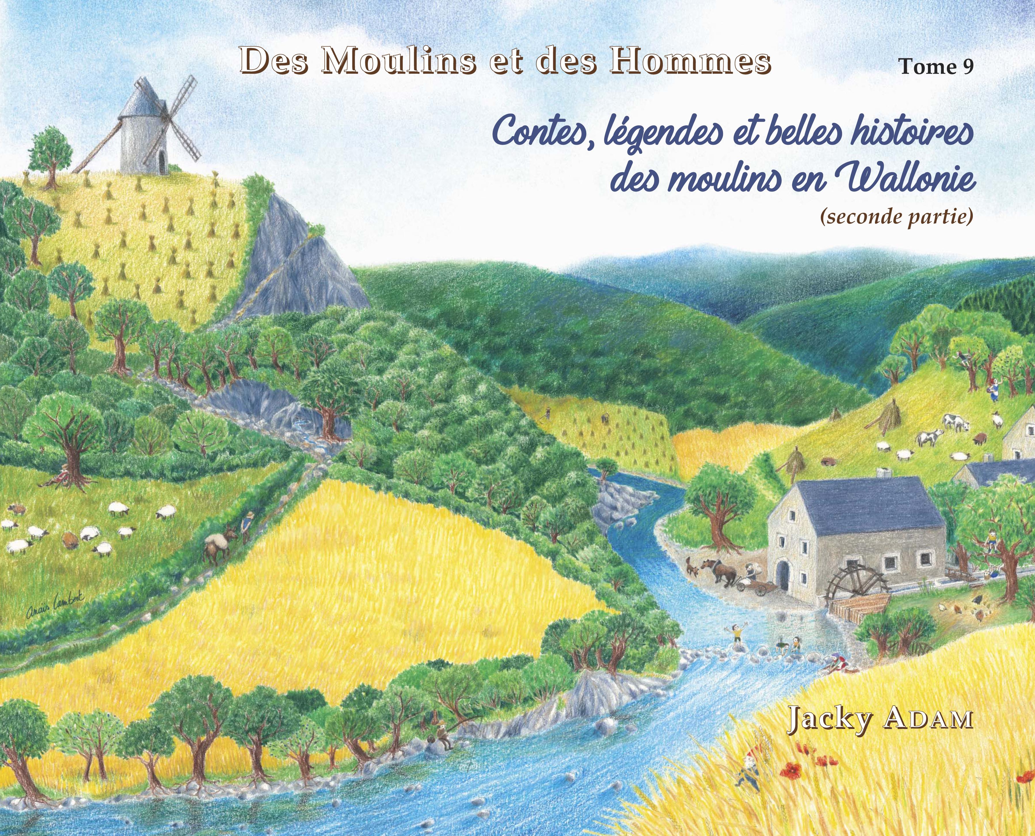 Tome 9 : Contes, légendes et belles histoires des moulins en Wallonie. (2ème partie)